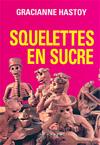 Squelettes en sucre - Gracianne Hastoy